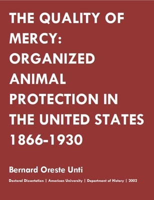The Quality of Mercy: Organized Animal Protection in the United States 1866-1930