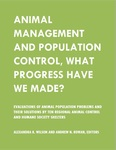 Animal Management and Population Control, What Progress Have We Made? by Alexandra K. Wilson and Andrew N. Rowan