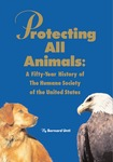 Protecting All Animals: A Fifty-Year History of The Humane Society of the United States by Bernard Unti