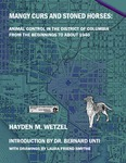 MANGY CURS AND STONED HORSES: ANIMAL CONTROL IN THE DISTRICT OF COLUMBIA FROM THE BEGINNINGS TO ABOUT 1940 by Hayden M. Wetzel