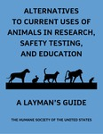 Alternative to Current Uses of Animals in Research, Safety Testing, and Education: A Layman's Guide by Martin L. Stephens