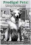 Prodigal Pets: A History of Animal Sheltering in America and the Origin of the No Kill Movement by Susan K. Houser