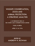 Wildlife Conservation, Zoos and Animal Protection: A Strategic Analysis by Andrew N. Rowan