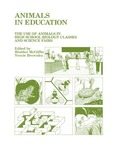Animals in Education: The Use of Animals in High School Biology Classes and Science Fairs by Heather McGiffin and Nancie Brownley